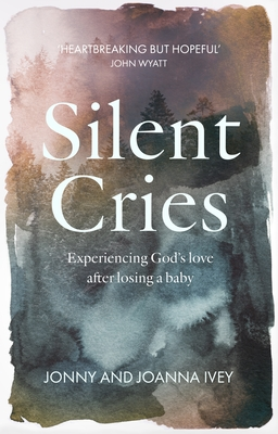 Silent Cries: Experiencing God's Love After Losing a Baby Cover Image