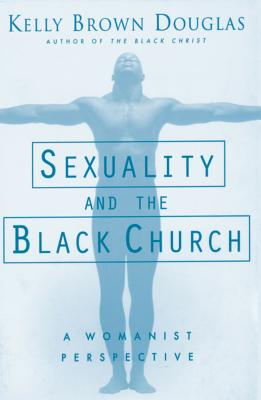 Sexuality and the Black Church: A Womanist Perspective Cover Image