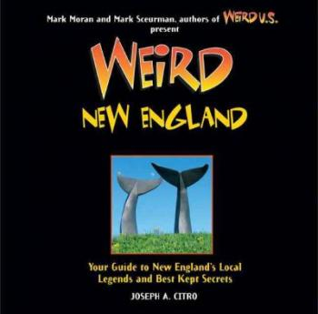 Weird New England: Your Guide to New England's Local Legends and Best Kept Secrets Cover Image