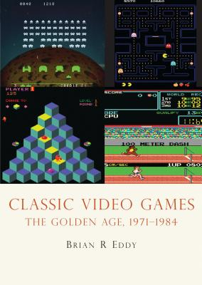 Classic Video Games: The Golden Age, 1971-1984 Cover Image