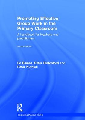 Promoting Effective Group Work in the Primary Classroom: A Handbook for Teachers and Practitioners (Improving Practice (Tlrp)) Cover Image