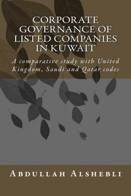 Corporate governance of listed companies in Kuwait: A comparative study with United Kingdom, Saudi and Qatar codes Cover Image
