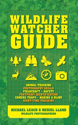Wildlife Watcher Guide: Animal Tracking - Photography Skills - Fieldcraft - Safety - Footprint Indentification - Camera Traps - Making a Blind Cover Image