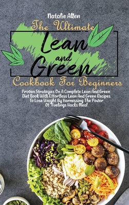 The Ultimate Lean And Green Cookbook For Beginners: Proven Strategies On A Complete Lean And Green Diet Book With Effortless Lean And Green Recipes To Cover Image