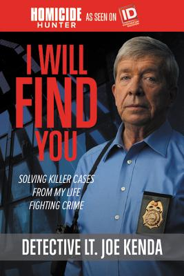 I Will Find You: Solving Killer Cases from My Life Fighting Crime Cover Image