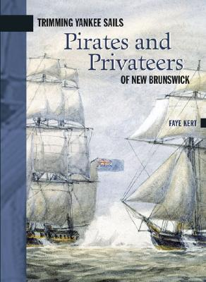 Trimming Yankee Sails: Pirates and Privateers of New Brunswick (New Brunswick Military Heritage #6) Cover Image
