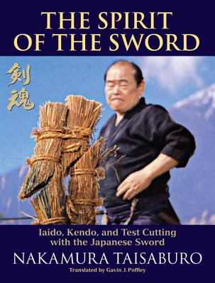 The Spirit of the Sword: Iaido, Kendo, and Test Cutting with the Japanese Sword Cover Image