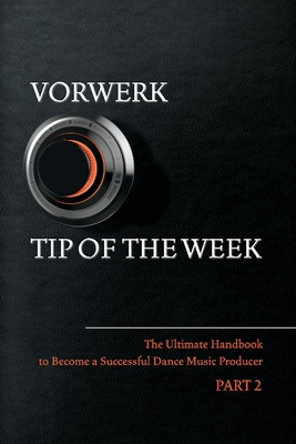 Vorwerk Tip of the Week: Part 2 (The Ultimate Handbook to Become a Succesfull Dance Music Producer #2) Cover Image