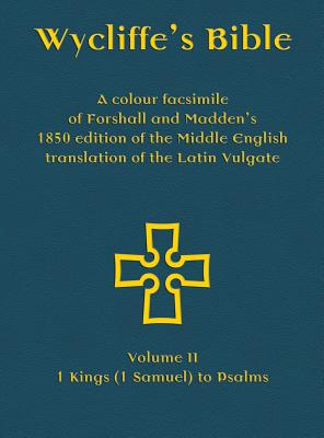 Wycliffe's Bible - A colour facsimile of Forshall and Madden's 1850 edition of the Middle English translation of the Latin Vulgate: Volume II - 1 King Cover Image