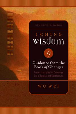 I Ching Wisdom: Guidance from the Book of Answers, Volume One Cover Image