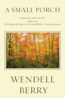 A Small Porch: Sabbath Poems 2014 and 2015 Cover Image