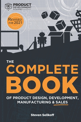 The COMPLETE BOOK of Product Design, Development, Manufacturing, and Sales Cover Image