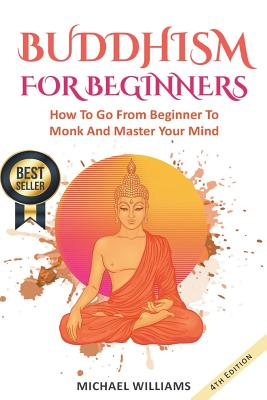 Buddhism: Buddhism For Beginners: How To Go From Beginner To Monk And Master Your Mind Cover Image