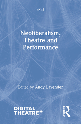 Neoliberalism, Theatre and Performance (4x45) Cover Image