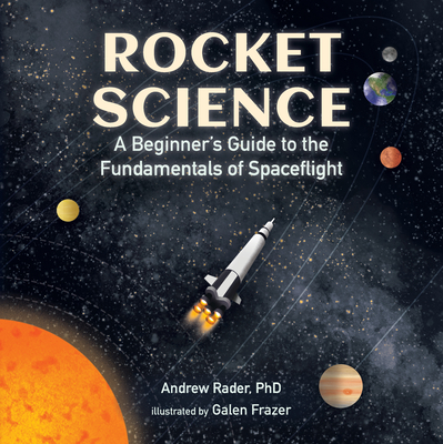 Rocket Science: A Beginner's Guide to the Fundamentals of Spaceflight Cover Image