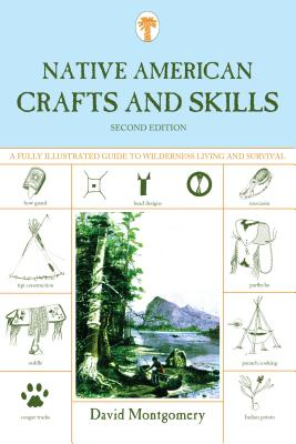 Native American Crafts and Skills: A Fully Illustrated Guide To Wilderness Living And Survival, Second Edition Cover Image