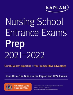 Nursing School Entrance Exams Prep 2021-2022: Your All-in-One Guide to the Kaplan and HESI Exams (Kaplan Test Prep) Cover Image