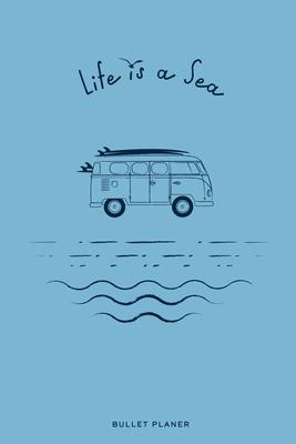 Life is a Sea: Ein Bullet Planer Notizbuch mit Punktraster für Ordnung und kreative Planung auf Reisen, 108 Seiten, ca. DIN A5 (6