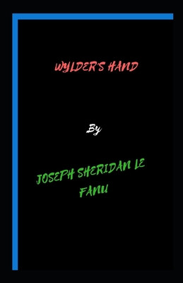 Wylder's Hand: Joseph Sheridan Le Fanu (Fantasy, Horror, Short Stories, Ghost, Classics, Literature) [Annotated] Cover Image