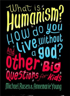 What is Humanism? How do you live without a god? And Other Big Questions for Kids Cover Image