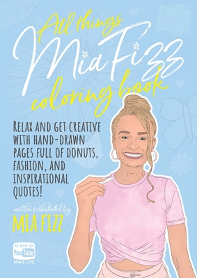 All Things Mia Fizz Coloring Book: Relax and get creative with hand-drawn pages full of donuts, fashion, and inspirational quotes. Cover Image