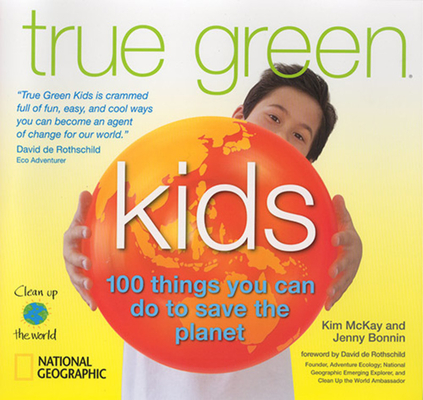 True Green Kids: 100 Things You Can Do to Save the Planet Cover Image