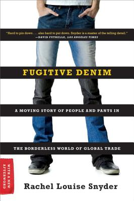 Fugitive Denim: A Moving Story of People and Pants in the Borderless World of Global Trade Cover Image