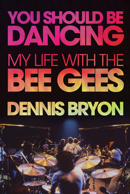 You Should Be Dancing: My Life with the Bee Gees Cover Image