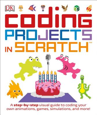 Coding Projects in Scratch: A A Step-by-Step Visual Guide to Coding Your Own Animations, Games, Simulations (Computer Coding for Kids) Cover Image