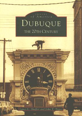 Dubuque: The 20th Century (Images of America (Arcadia Publishing)) Cover Image