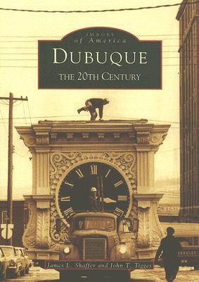 Dubuque: The 20th Century (Images of America (Arcadia Publishing)) Cover Image