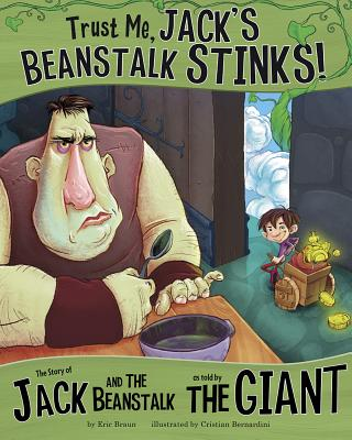 Trust Me, Jack's Beanstalk Stinks!: The Story of Jack and the Beanstalk as Told by the Giant (Other Side of the Story) Cover Image