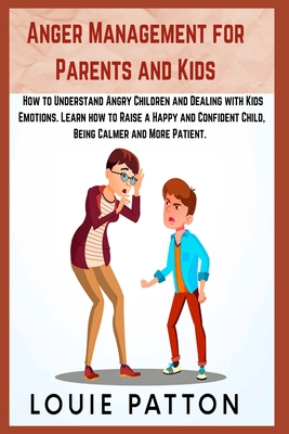 Anger Management for Parents and Kids: 2 Books in 1: How to Understand Angry Children and Dealing with Kids Emotions. Learn how to Raise a Happy and C Cover Image