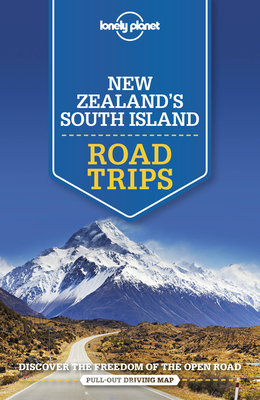 Lonely Planet New Zealand's South Island Road Trips Cover Image