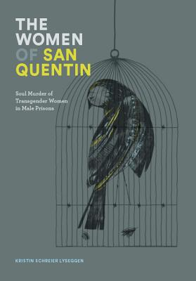 The Women of San Quentin: Soul Murder of Transgender Women in Male Prisons Cover Image