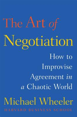 The Art of Negotiation: How to Improvise Agreement in a Chaotic World Cover Image