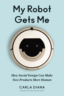 My Robot Gets Me: How Social Design Can Make New Products More Human Cover Image