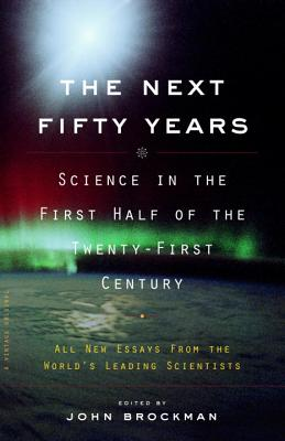 The Next Fifty Years: Science in the First Half of the Twenty-First Century Cover Image