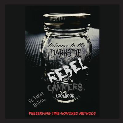 Rebel Canners Cookbook: Preserving Time-Honored Methods Cover Image