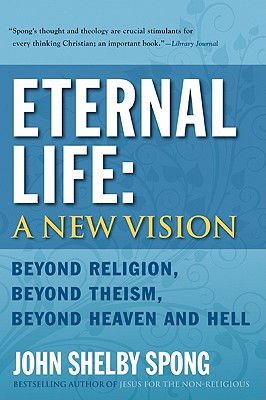 Eternal Life: A New Vision: Beyond Religion, Beyond Theism, Beyond Heaven and Hell Cover Image