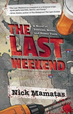The Last Weekend: A Novel of Zombies, Booze, and Power Tools Cover Image