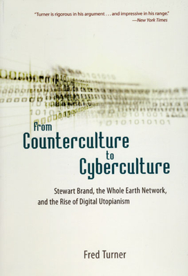 From Counterculture to Cyberculture: Stewart Brand, the Whole Earth Network, and the Rise of Digital Utopianism Cover Image