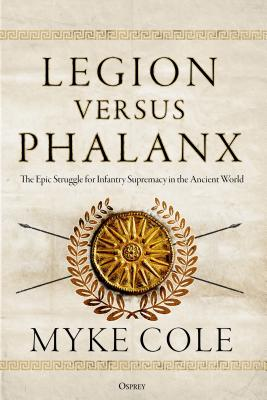 Legion versus Phalanx: The Epic Struggle for Infantry Supremacy in the Ancient World Cover Image