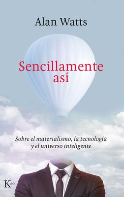 Sencillamente así: Sobre el materialismo, la tecnología y el universo inteligente Cover Image