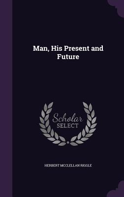 Cover for Man, His Present and Future