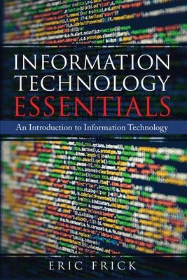 Information Technology Essentials: An Introduction to Information Technology Cover Image