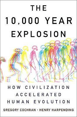 The 10,000 Year Explosion: How Civilization Accelerated Human Evolution Cover Image