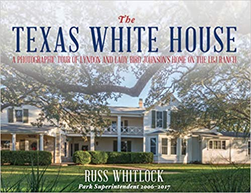The Texas White House:  A Photographic Tour of Lyndon and Lady Bird Johnson's Home on the LBJ Ranch Cover Image
