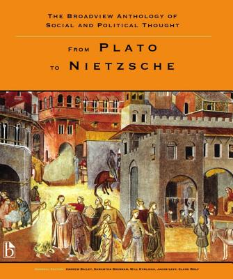 The Broadview Anthology of Social and Political Thought - Volume 1: From Plato to Nietzsche Cover Image