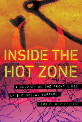 Inside the Hot Zone: A Soldier on the Front Lines of Biological Warfare Cover Image
